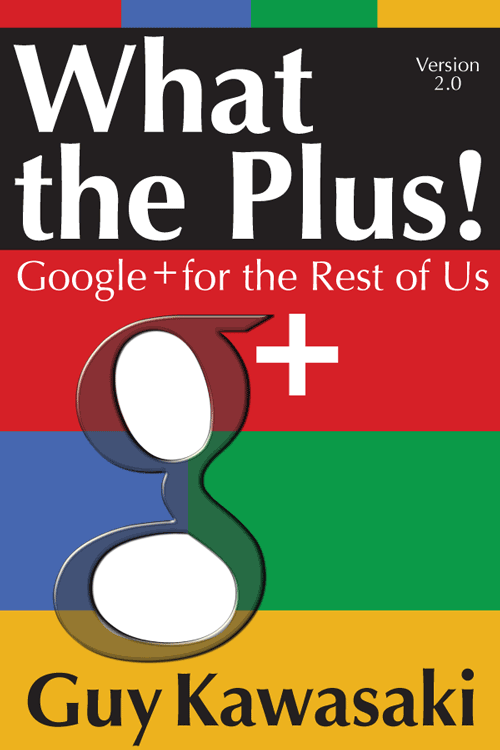 What the Plus!  Google+ for the Rest of Us, Guy Kawasaki