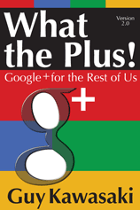 Guy Kawasaki: What the Plus!